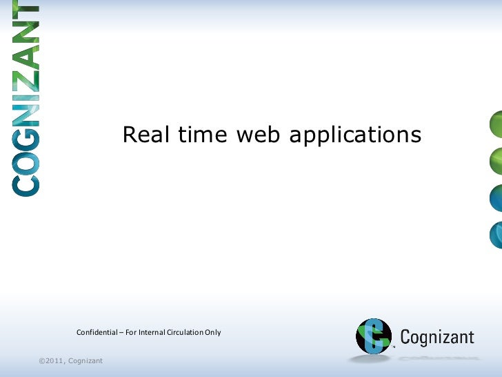 Real time web applications         Confidential – For Internal Circulation Only©2011, Cognizant