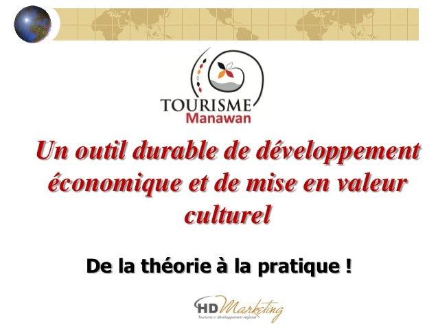 Un outil durable de développement économique et de mise en valeur culturel De la théorie à la pratique !