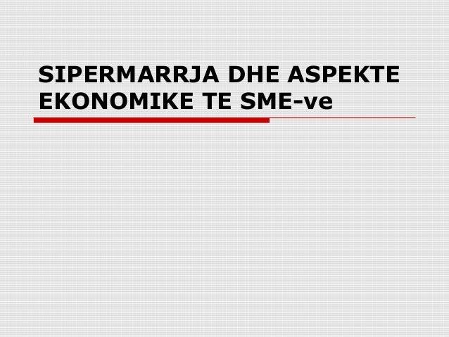 SIPERMARRJA DHE ASPEKTEEKONOMIKE TE SME-ve