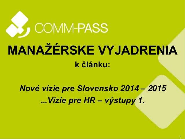 1  MANAŽÉRSKE VYJADRENIA  k článku:  Nové vízie pre Slovensko 2014 – 2015  ...Vízie pre HR – výstupy 1.