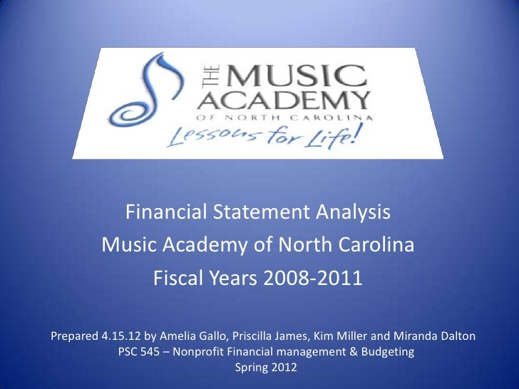 Financial Statement Analysis         Music Academy of North Carolina              Fiscal Years 2008-2011Prepared 4.15.12 b...