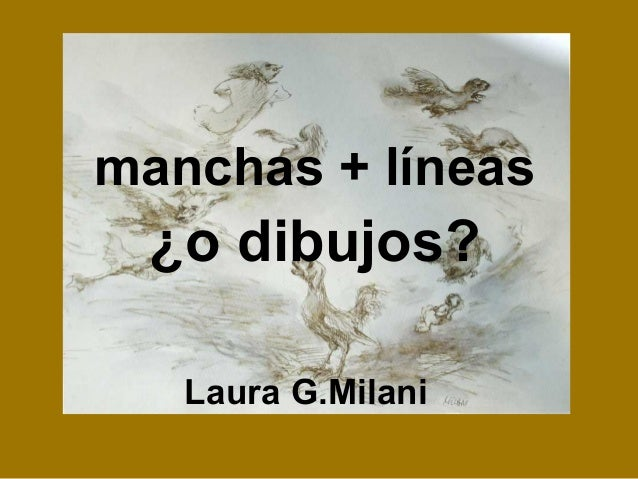 manchas + líneas ¿o dibujos? Laura G.Milani