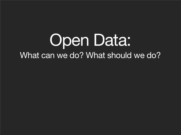 Open Data: What can we do? What should we do?