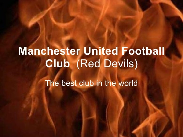Manchester United Football Club   (Red Devils) The best club in the world
