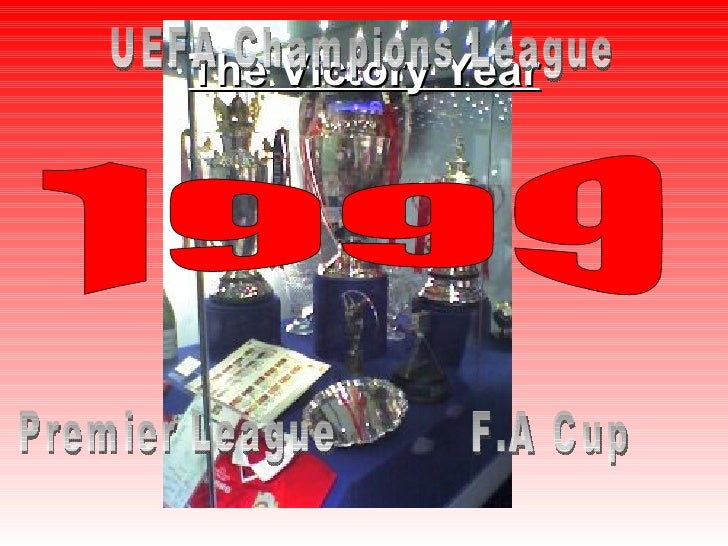 The Victory Year 1999 F.A Cup Premier League UEFA Champions League