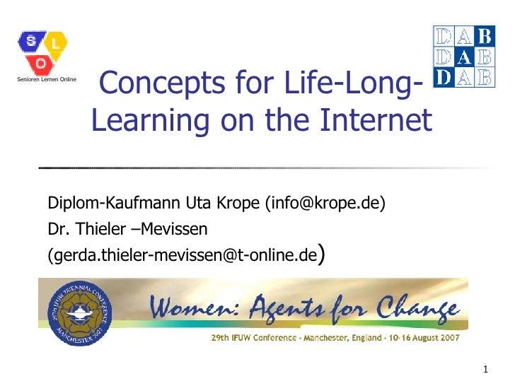 Concepts for Life-Long-Learning on the Internet Diplom-Kaufmann Uta Krope (info@krope.de) Dr. Thieler –Mevissen (gerda.thi...