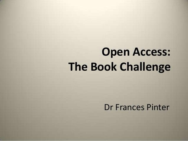 Open Access: The Book Challenge Dr Frances Pinter