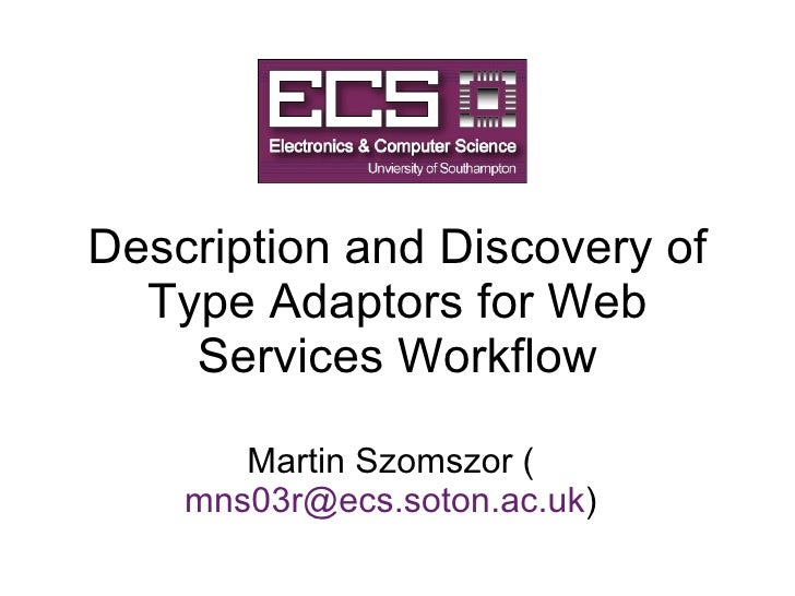 Description and Discovery of Type Adaptors for Web Services Workflow Martin Szomszor ( [email_address] )