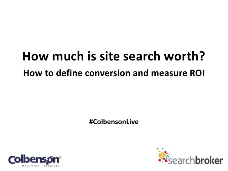How much is site search worth?How to define conversion and measure ROI              #ColbensonLive