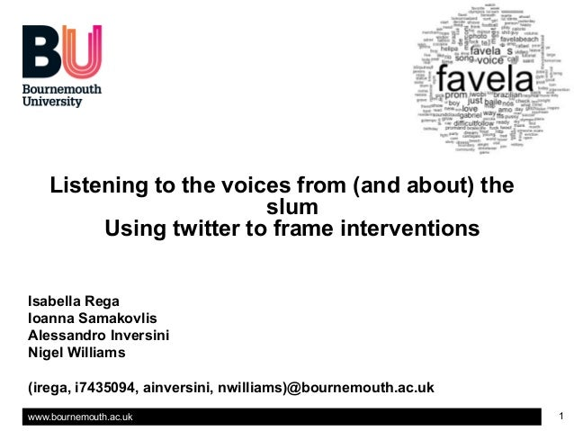 www.bournemouth.ac.uk 1 Listening to the voices from (and about) the slum Using twitter to frame interventions Isabella Re...