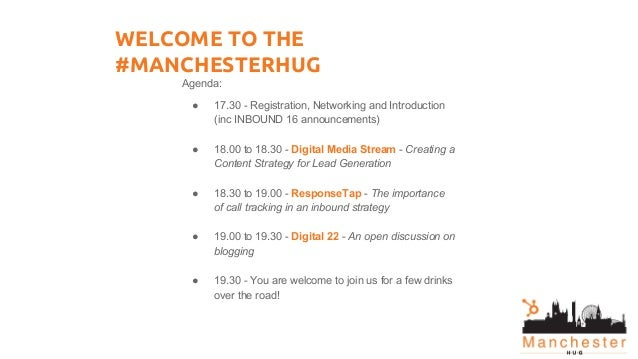 WELCOME TO THE #MANCHESTERHUG Agenda: ● 17.30 - Registration, Networking and Introduction (inc INBOUND 16 announcements) ●...