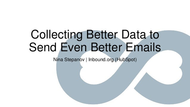Collecting Better Data to Send Even Better Emails Nina Stepanov | Inbound.org (HubSpot)