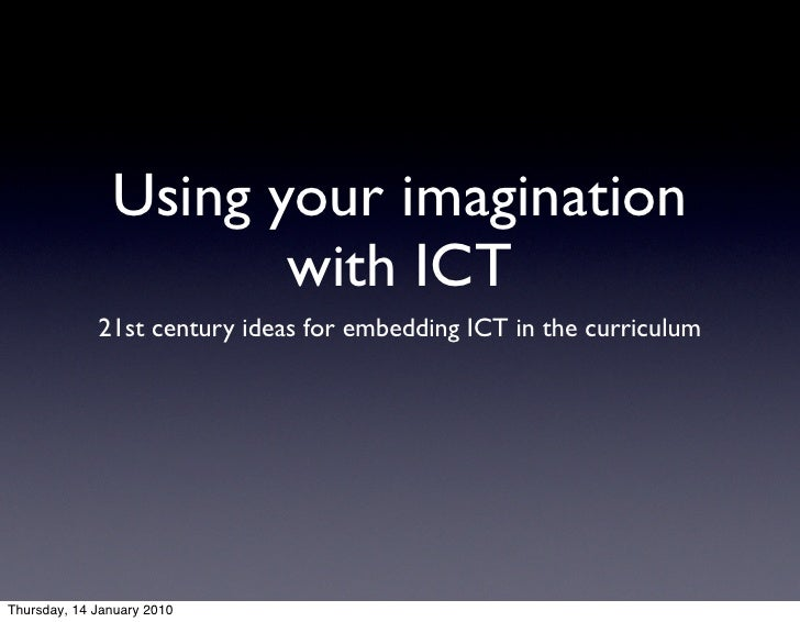 Using your imagination                       with ICT              21st century ideas for embedding ICT in the curriculum ...