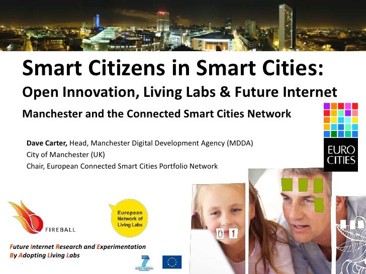 Smart Citizens in Smart Cities:    Open Innovation, Living Labs & Future Internet    Manchester and the Connected Smart Ci...