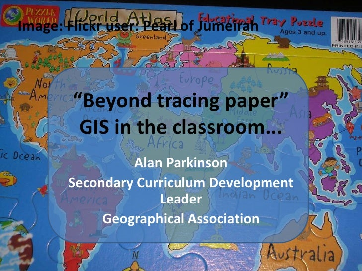 """Beyond tracing paper"" GIS in the classroom...<br />Image: Flickr user: Pearl of Jumeirah<br />Alan Parkinson<br />Seconda..."