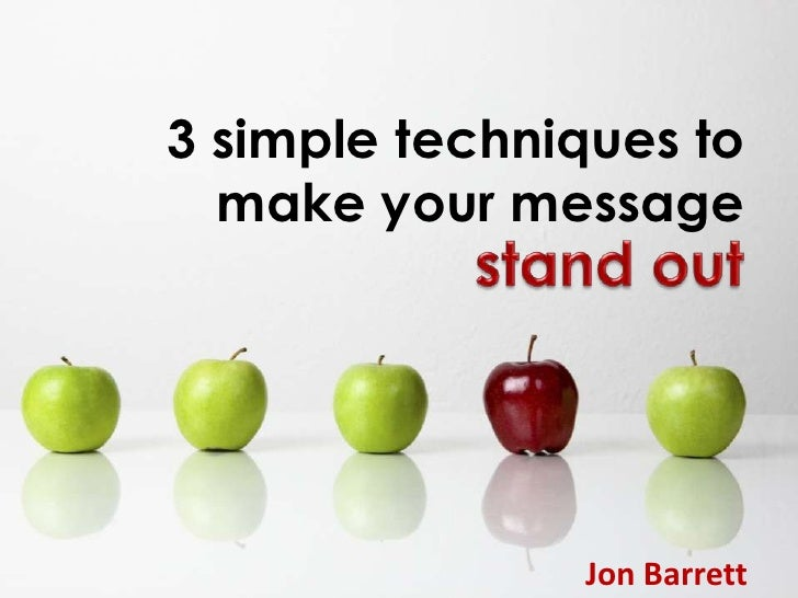 3 simple techniques to make your message<br />stand out<br />Jon Barrett<br />