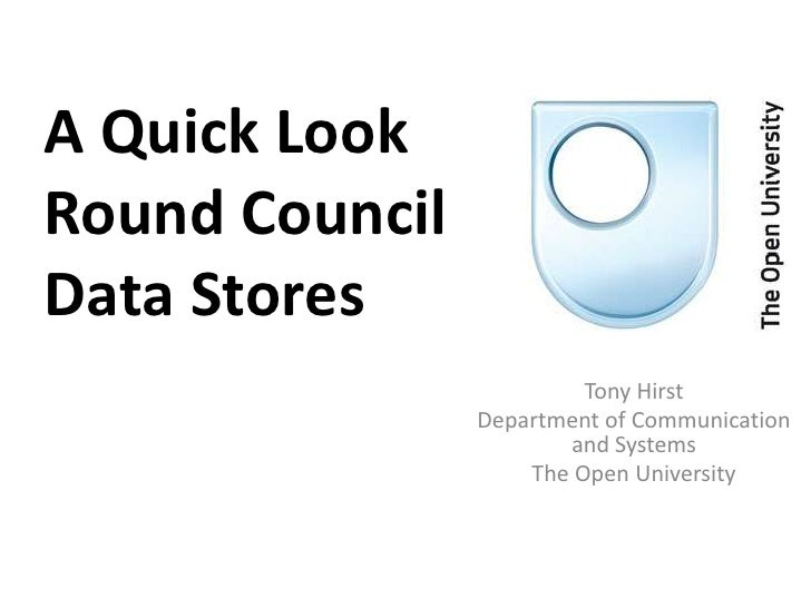 A Quick Look Round CouncilData Stores<br />Tony Hirst<br />Department of Communication and Systems<br />The Open Universit...