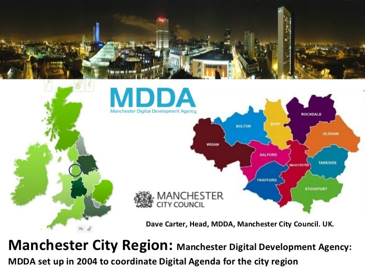 Manchester City Region:  Manchester Digital Development Agency: MDDA set up in 2004 to coordinate Digital Agenda for the c...