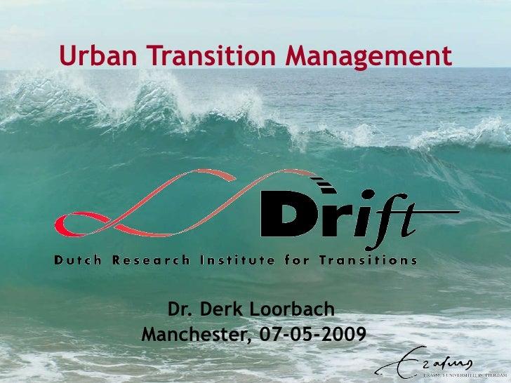 Urban Transition Management Dr. Derk Loorbach  Manchester, 07-05-2009