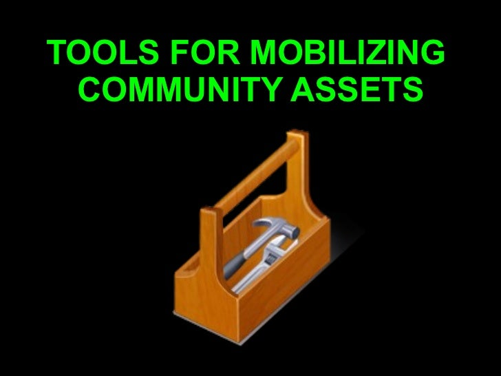 TOOLS FOR MOBILIZING  COMMUNITY ASSETS