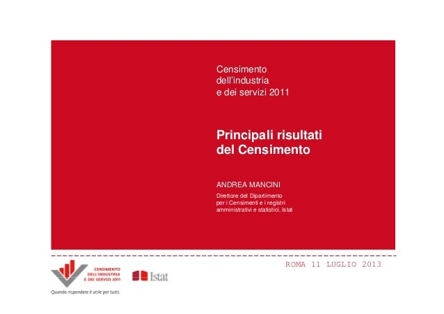 ROMA 11 LUGLIO 2013 Principali innovazioni e risultati del Censimento Censimento dell'industria e dei servizi 2011 ANDREA ...