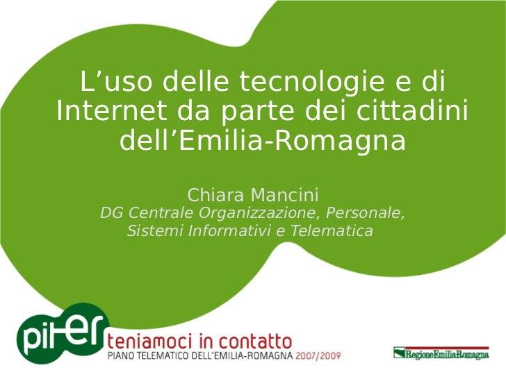 L'uso delle tecnologie e di Internet da parte dei cittadini dell'Emilia-Romagna Chiara Mancini DG Centrale Organizzazione,...
