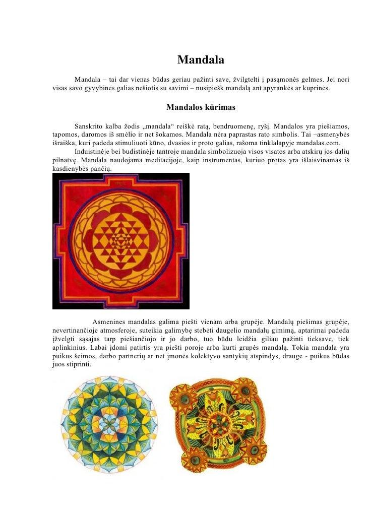 Mandala        Mandala – tai dar vienas būdas geriau paţinti save, ţvilgtelti į pasąmonės gelmes. Jei norivisas savo gyvyb...