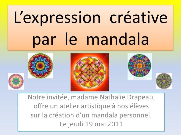 L'expressioncréativepar  lemandala<br />Notre invitée, madame Nathalie Drapeau,<br />offre un atelier artistiqueà nosélève...