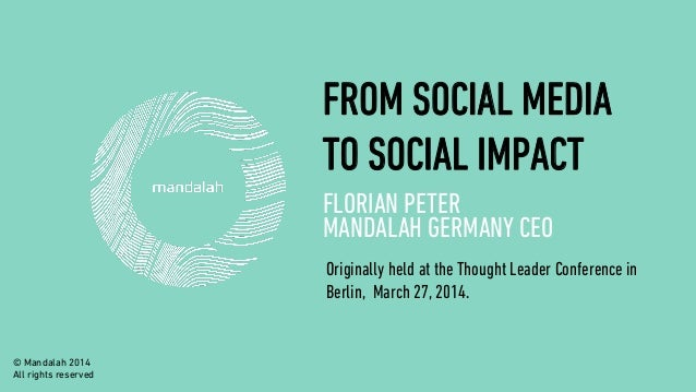 FROM SOCIAL MEDIA TO SOCIAL IMPACT FLORIAN PETER MANDALAH GERMANY CEO Originally held at the Thought Leader Conference in ...