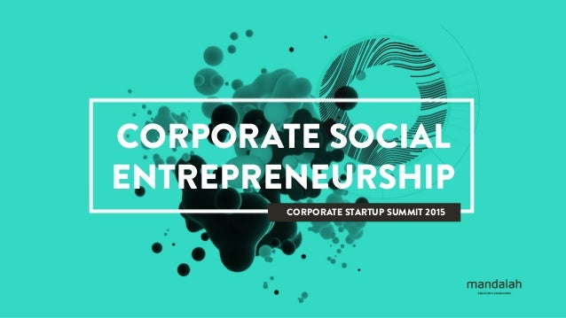 CORPORATE SOCIAL ENTREPRENEURSHIP CORPORATE STARTUP SUMMIT 2015