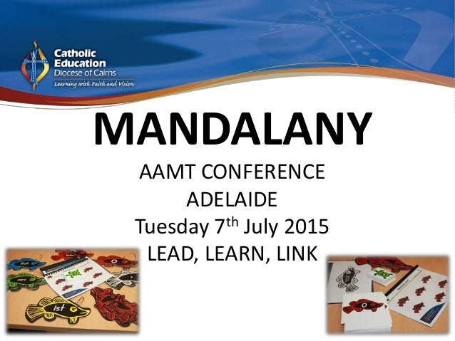 MANDALANY AAMT CONFERENCE ADELAIDE Tuesday 7th July 2015 LEAD, LEARN, LINK
