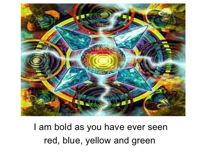 <ul><li>I am bold as you have ever seen </li></ul><ul><li>red, blue, yellow and green </li></ul>