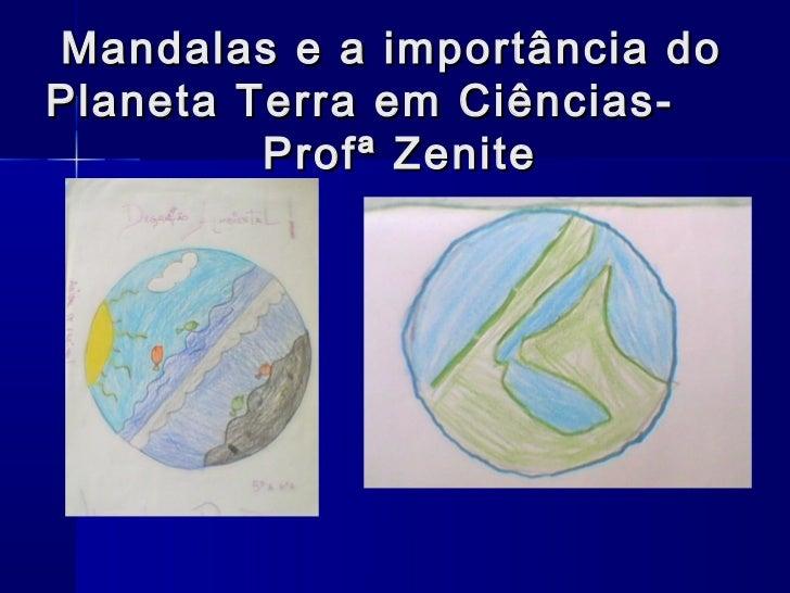 Mandalas e a importância doPlaneta Terra em Ciências-         Profª Zenite
