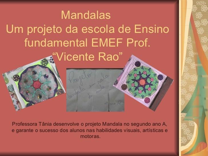 """Mandalas  Um projeto da escola de Ensino fundamental EMEF Prof. """"Vicente Rao"""" Professora Tânia desenvolve o projeto Mandal..."""