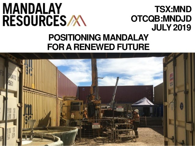 JULY 2019 TSX:MND OTCQB:MNDJD POSITIONING MANDALAY FORARENEWED FUTURE
