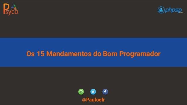 Os 15 Mandamentos do Bom Programador @Pauloelr