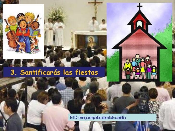 El Domingo comparte tu fe en la Eucarístía 3. Santificarás las fiestas