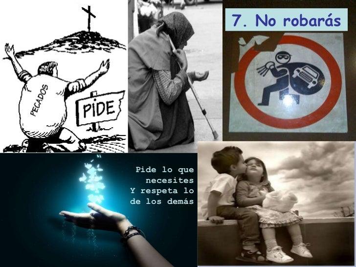 7. No robarás Pide lo que necesites Y respeta lo de los demás