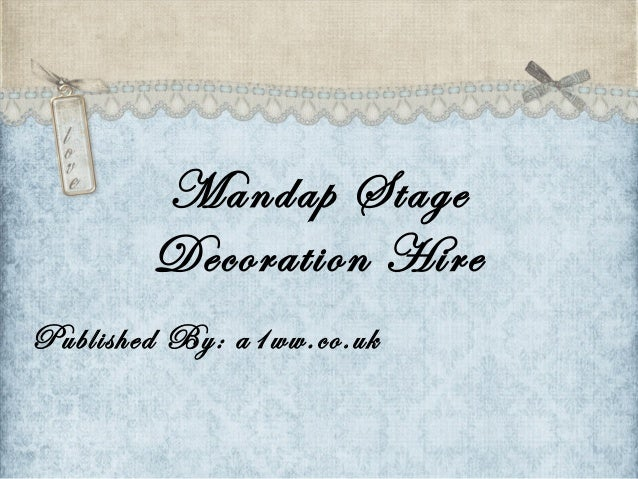 Mandap Stage Decoration Hire Published By: a1ww.co.uk