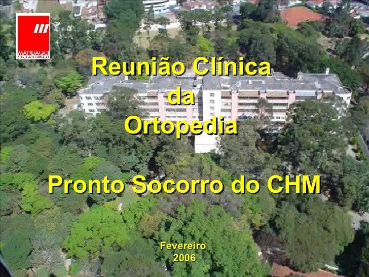 Reunião Clínica  da  Ortopedia    Pronto Socorro do CHM Fevereiro  2006