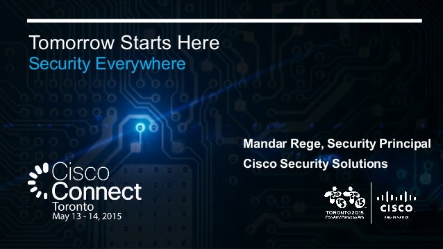 1© 2015 Cisco and/or its affiliates. All rights reserved. Cisco Confidential Tomorrow Starts Here Security Everywhere Mand...