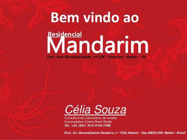 Bem vindo ao Mandarim  Célia SouzaConsultora da Construtora de vendas Incorporadora Cyrela Brasil Realty Tel.: +55 (091) ...