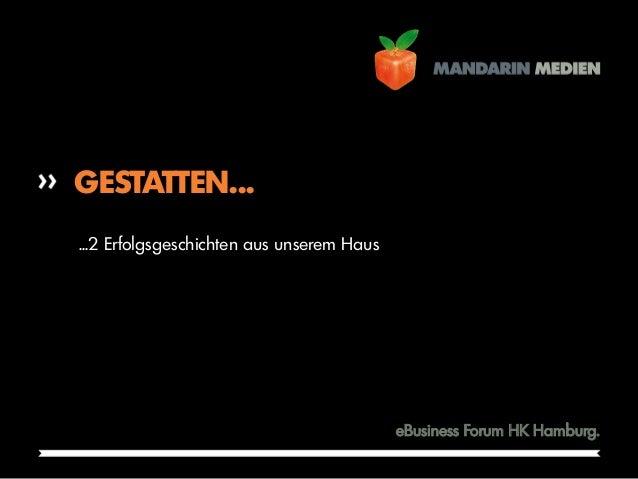FOLIEMANDARIN MEDIEN >>1eBusiness Forum HK Hamburg.GESTATTEN......2 Erfolgsgeschichten aus unserem Haus