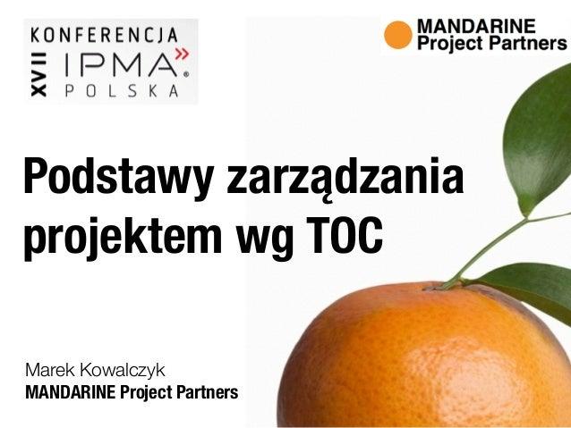 MANDARINE Project Partners Marek Kowalczyk Podstawy zarządzania projektem wg TOC