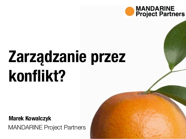 MANDARINE Project Partners Marek Kowalczyk Zarządzanie przez konflikt?