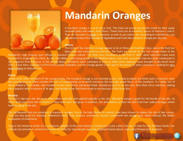 Mandarin Oranges A mandarin orange is a small citrus fruit. The fruits are prized around the world for their easily remove...