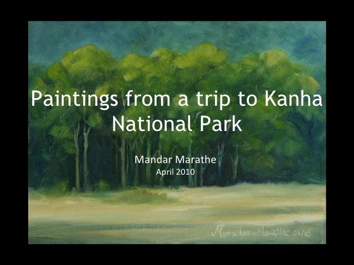 Paintings from a trip to Kanha National Park Mandar Marathe April 2010