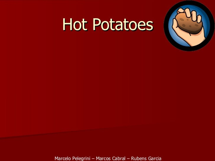 Hot Potatoes Marcelo Pelegrini – Marcos Cabral – Rubens Garcia