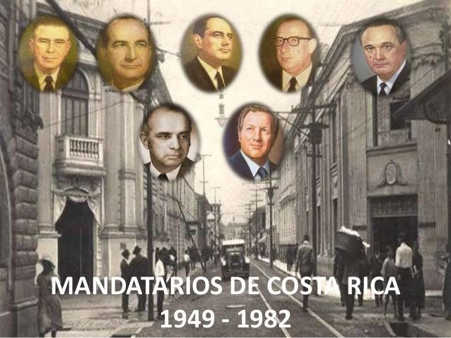 MANDATARIOS DE COSTA RICA1949 - 1982