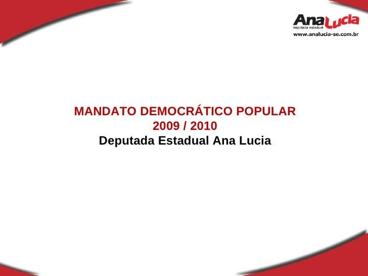 MANDATO DEMOCRÁTICO POPULAR 2009 / 2010 Deputada Estadual Ana Lucia